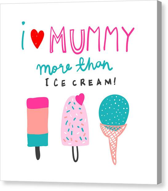 I Love Mummy More Than Ice Cream - Baby Room Nursery Art Poster Print Canvas Print