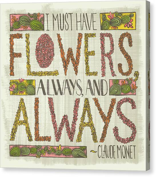 I Must Have Flowers Always And Always Claude Monet Quote Canvas Print