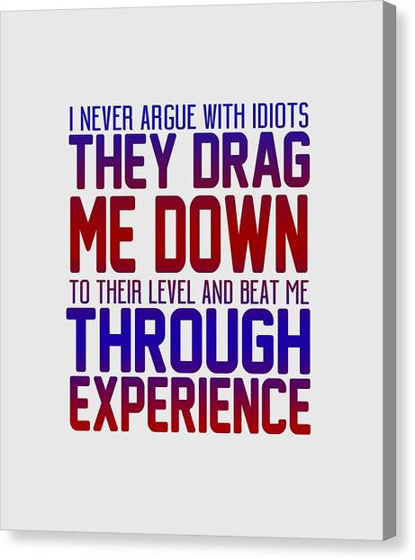 I Never Argue Canvas Print