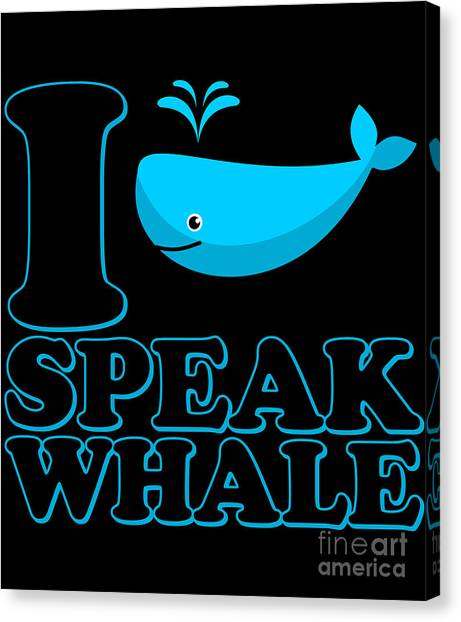 Canvas Print featuring the digital art I Speak Whale by Flippin Sweet Gear