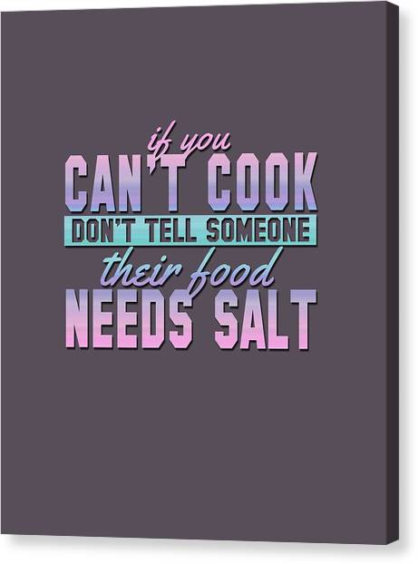 If You Can't Cook Canvas Print