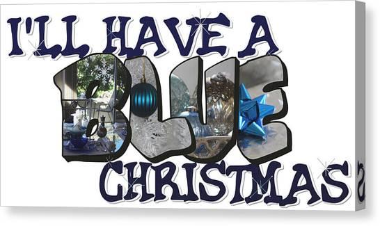 I'll Have A Blue Christmas Big Letter Canvas Print