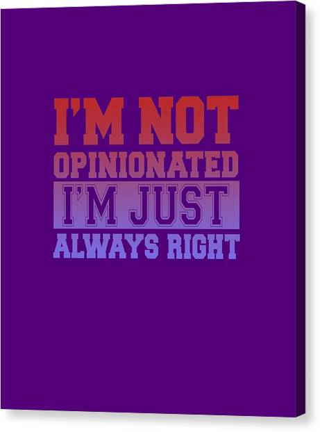 I'm Not Opinionated Canvas Print