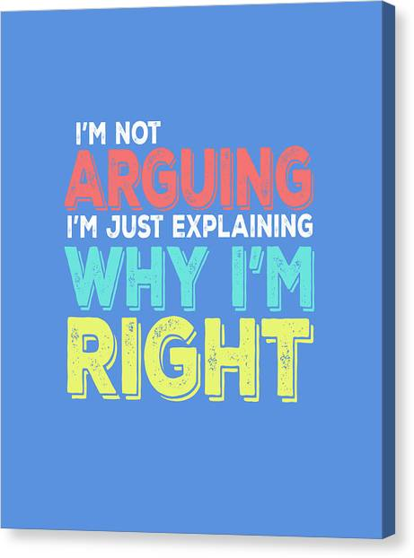 I'm Right Canvas Print