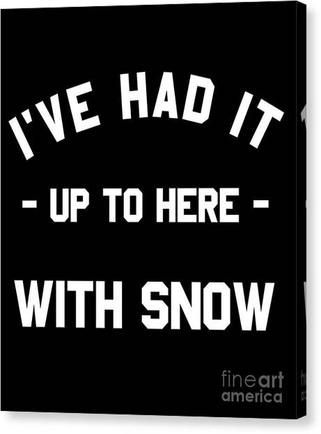 Canvas Print featuring the digital art Ive Had It Up To Here With Snow by Flippin Sweet Gear