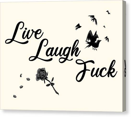 Live Canvas Print - Live, Laugh, Fuck  by Ludwig Van Bacon