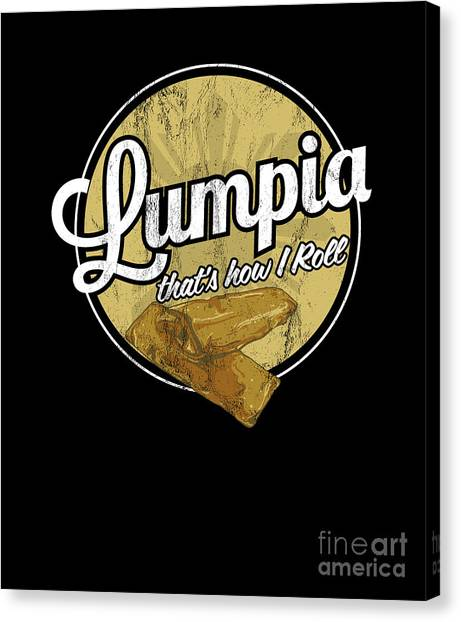 0e7710668a Awesome Quote Canvas Print - Lumpia Thats How I Roll Philippines Spring Roll  Tshirt by Noirty