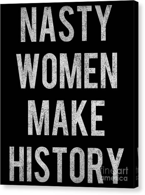 Canvas Print featuring the digital art Nasty Women Make History Vintage by Flippin Sweet Gear
