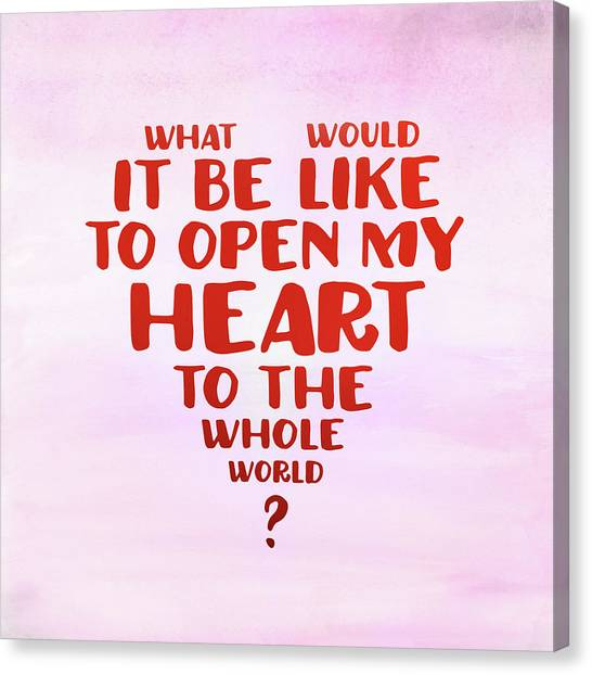 Open My Heart To The Whole World Canvas Print
