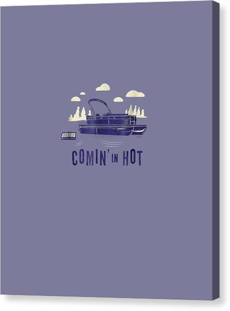T Shirts Canvas Print - Pontoon Captain Shirt - Funny Comin' In Hot Boating Tee by Unique Tees
