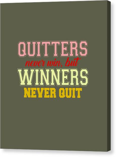 Quitters Never Quit Canvas Print