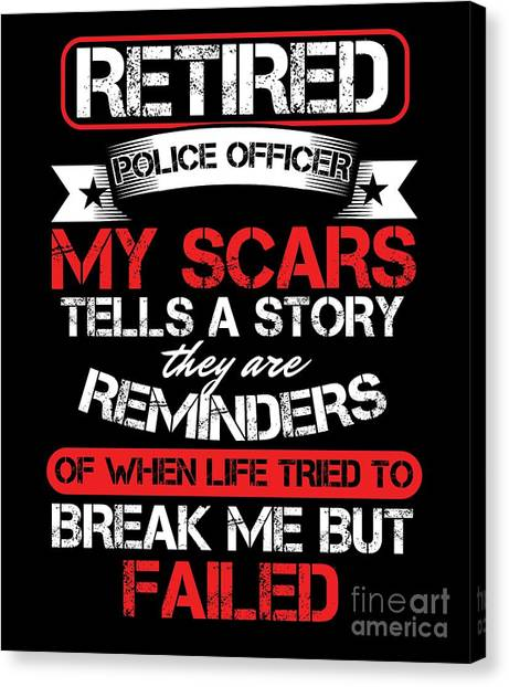 Canvas Print - Retired Police Officer My Scars Cop Policeman Policewoman Copper Agent Law Gift by Thomas Larch