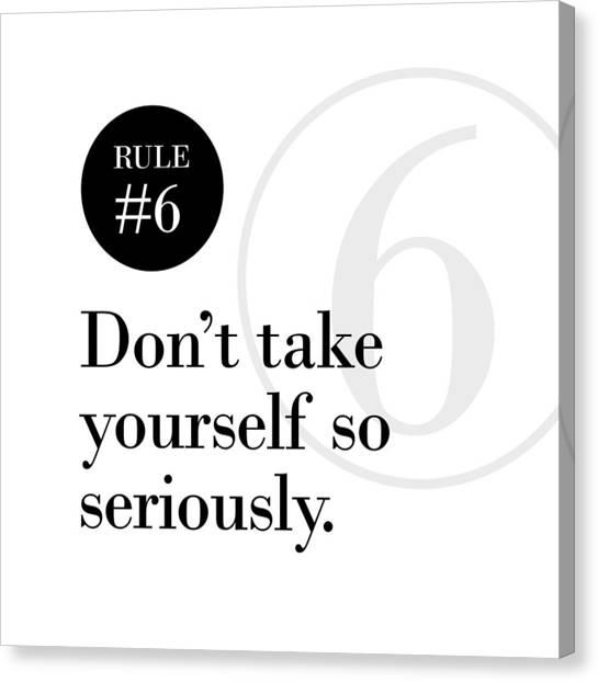Rule #6 - Don't Take Yourself So Seriously - Black On White Canvas Print