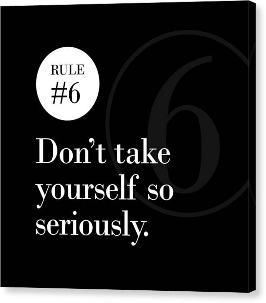 Rule #6 - Don't Take Yourself So Seriously - White On Black Canvas Print