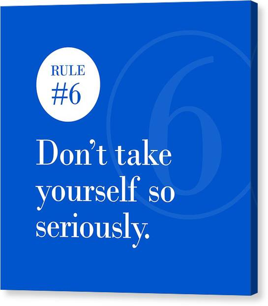 Rule #6 - Don't Take Yourself So Seriously - White On Blue Canvas Print