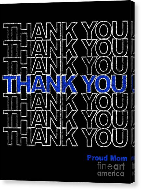 Canvas Print featuring the digital art Thank You Police Thin Blue Line Proud Mom by Flippin Sweet Gear