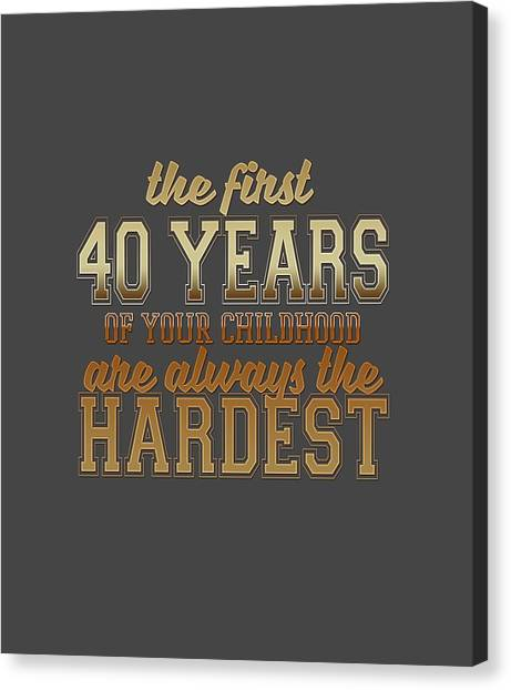 The First 40 Years Canvas Print