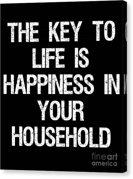 The Key To Life Is Happiness In Your Household Canvas Print