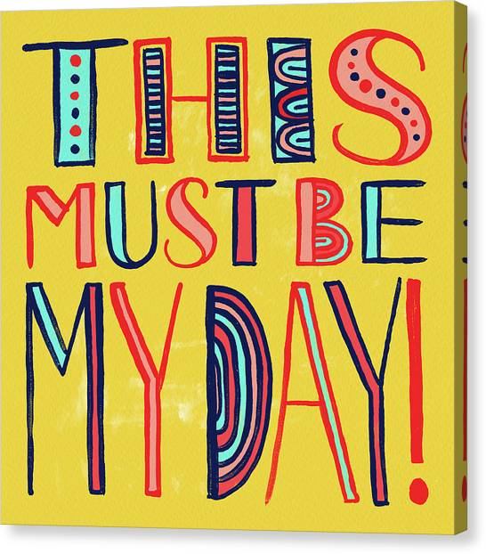 This Must Be My Day Canvas Print