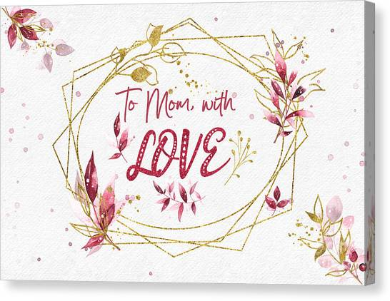 To Mom, With Love Canvas Print