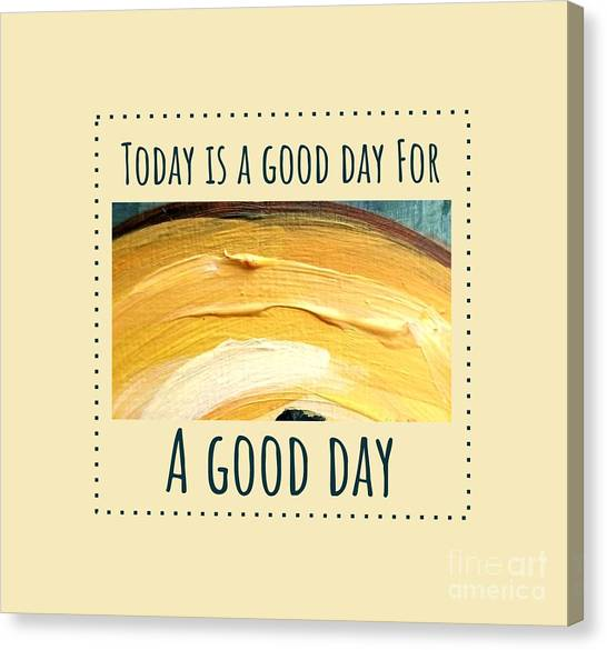 Canvas Print featuring the painting Today Is A Good Day by Maria Langgle