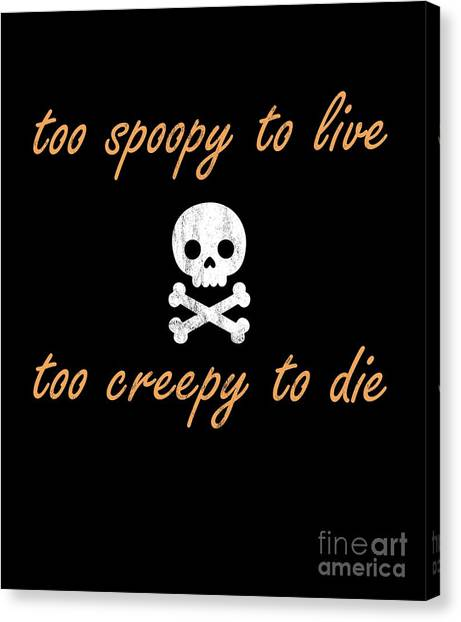 4534c1cb Awesome Quote Canvas Print - Too Spoopy To Live Too Creppy To Die Funny  Halloween Tshirt