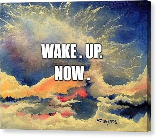 Wake. Up. Now. Canvas Print
