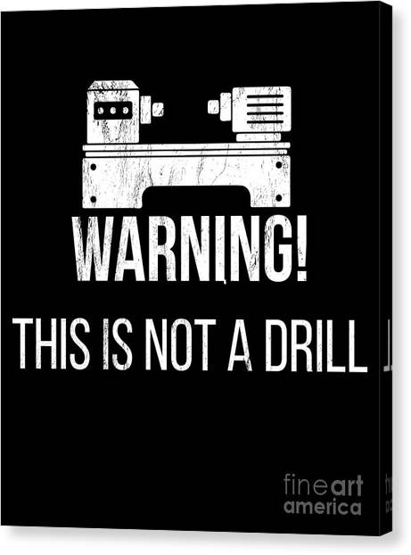 ec7b1959 Awesome Quote Canvas Print - Warning This Is Not A Drill Funny Lathe Tshirt  by Noirty