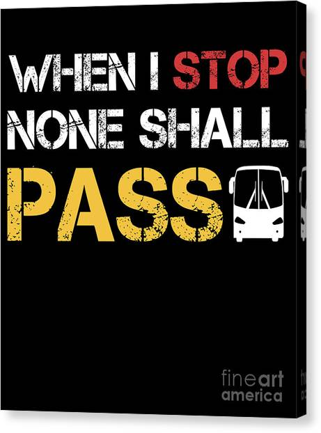 0ffb3fc418 Thanks Giving Canvas Print - When I Stop None Shall Pass Funny School Bus  Driver T