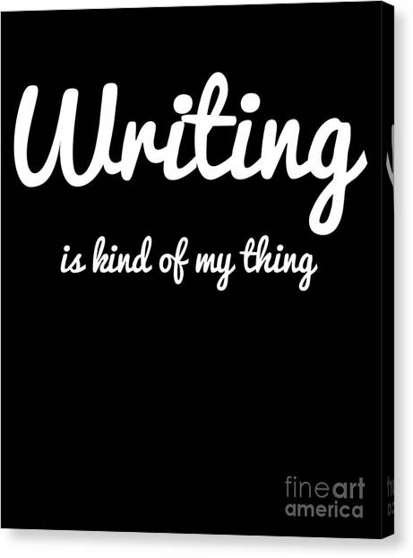 6f6eb564 Awesome Quote Canvas Print - Writing Is Kind Of My Thing Typing Writer T  Shirt by
