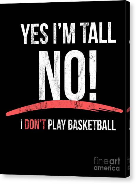 8b31c98ca2 Thanks Giving Canvas Print - Yes I Am Tall No I Dont Play Basketball Funny  Tshirt