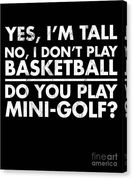 d1bcbb21 Awesome Quote Canvas Print - Yes Im Tall No I Dont Play Basketball Tshirt  by Noirty