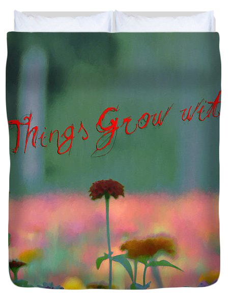All Things Grow With Love Duvet Cover by Bill Cannon