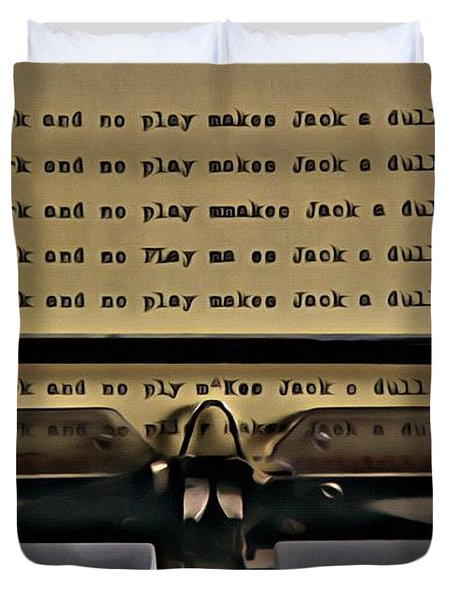 All Work And No Play Makes Jack A Dull Boy Duvet Cover