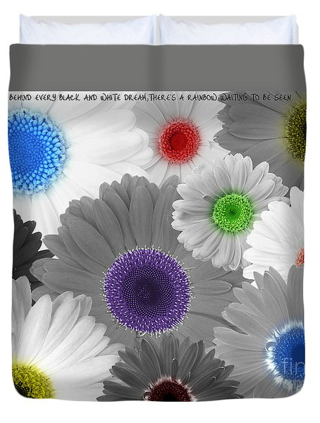 Behind Every Black And White Dream Theres A Rainbow Waiting To Be Seen Duvet Cover by Janice Westerberg