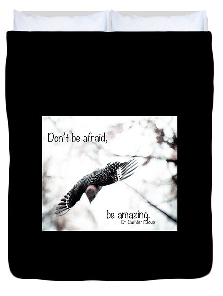 Don't Be Afraid Duvet Cover by Kerri Farley