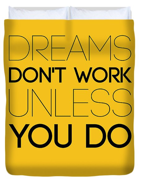 Dreams Don't Work Unless You Do 1 Duvet Cover