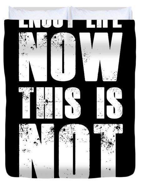 Enjoy Life Now Poster Black Duvet Cover
