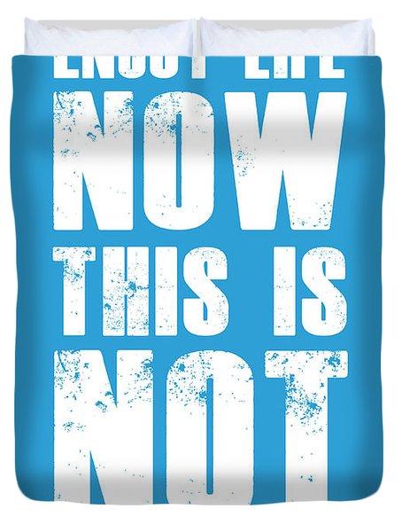 Enjoy Life Now Poster  Blue Duvet Cover