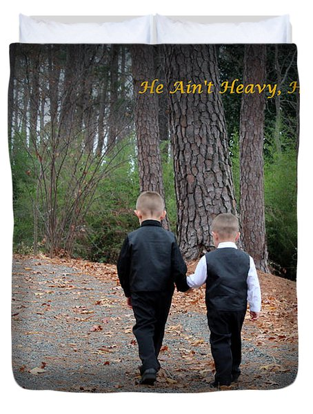 He Aint Heavy/ Hes My Brother Duvet Cover by Kathy  White
