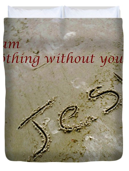 I Am Nothing Without You Duvet Cover
