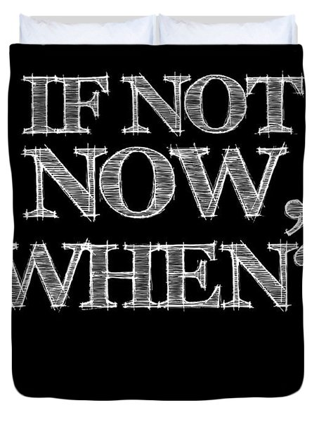 If Not Now When Poster Black Duvet Cover