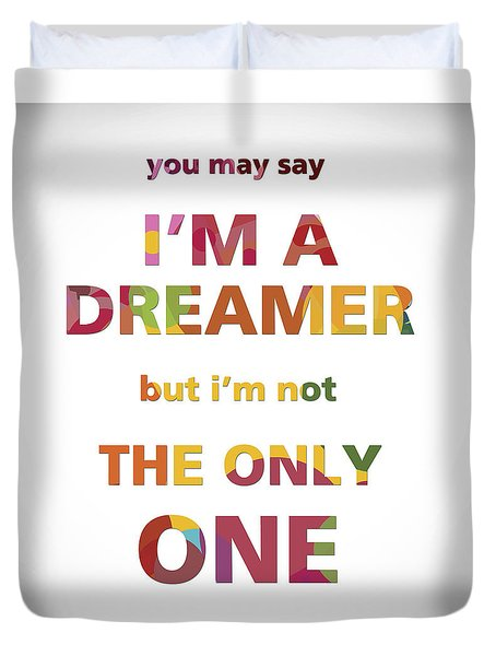 I'm A Dreamer But I'm Not The Only One Duvet Cover