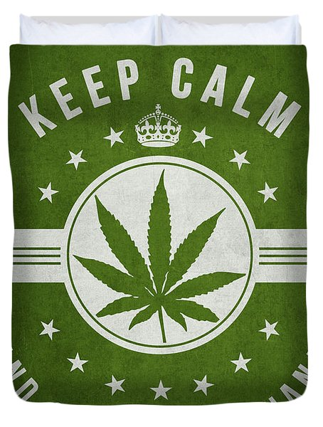 Keep Calm And Smoke Marijuana - Green Duvet Cover by Aged Pixel