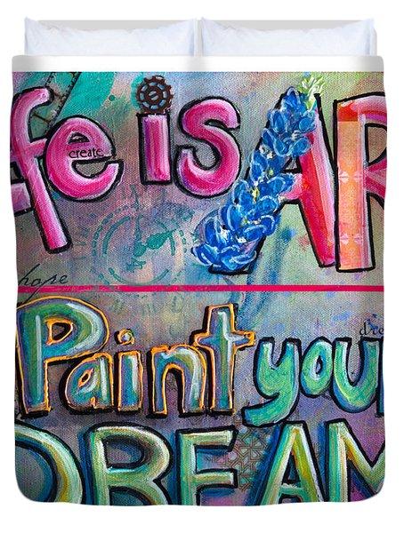Life Is Art Paint Your Dreams Duvet Cover