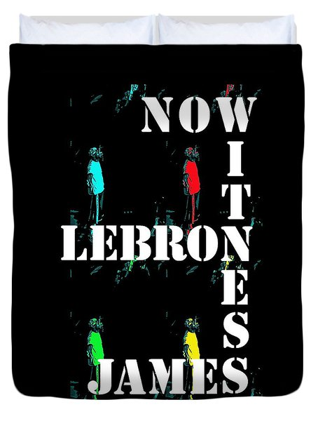 Now Witness Lebron James Duvet Cover by J Anthony