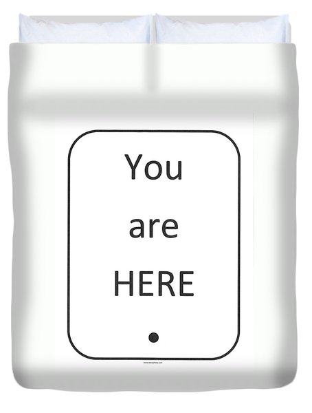 One To Ponder - You Are Here Duvet Cover