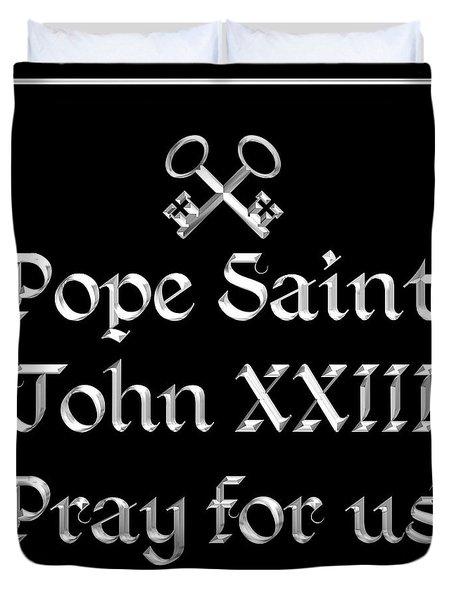 Pope Saint John Xxiii Pray For Us Duvet Cover