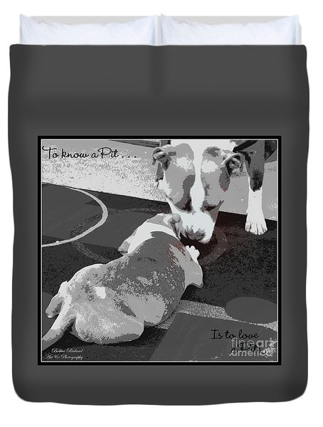 To Know A Pit Is To Love Duvet Cover by Bobbee Rickard