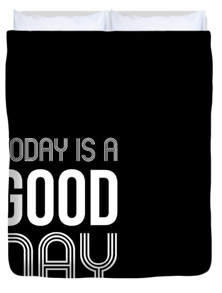 Today Is A Good Day Poster Duvet Cover
